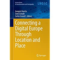 Connecting a Digital Europe Through Location and Place (Lecture Notes in Geoinformation and Cartography)