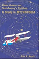 Chaos, Cosmos, and Saint-Exupery's Pilot-Hero: A Study in Mythopoeia