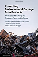 Preventing Environmental Damage from Products: An Analysis of the Policy and Regulatory Framework in Europe