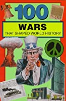 100 Wars That Shaped World History (100 Series)