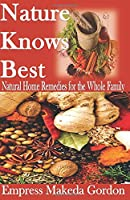 Nature Knows Best: Natural Home Remedies for the Whole Family