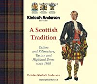 Kinloch Anderson Scotland, A Scottish Tradition: Tailors and Kiltmakers, Tartan and Highland Dress Since 1868