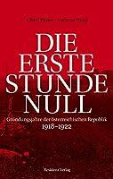 Die erste Stunde Null: Gruendungsjahre der oesterreichischen Republik 1918-1922