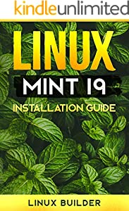 Linux Mint 19 Installation Tutorial/Guide : Kindle Version (Kindle Linux Install Guides) (English Edition)