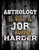 Astrology Is Like A Job Only Harder: Personalised Gift for Coworker Friend Customized Hobby Lover Gifts  Planner Daily Weekly Monthly Undated Calendar Organizer Journal