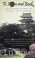 To Japan and Back: A Missionary Journey of Despair, Hope, and Joy