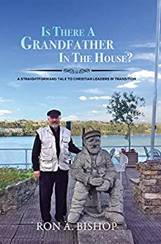Is There a Grandfather in the House?: A Straightforward Talk to Christian Leaders in Transition by [Bishop, Ron A.]