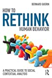 Cover of How to Rethink Human Behavior: A Practical Guide to Social Contextual Analysis