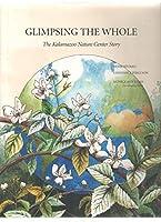 Glimpsing the Whole: The Kalamazoo Nature Center Story