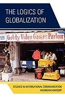 The Logics of Globalization: Case Studies in International Communication