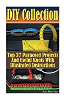 Diy Collection: Top 37 Useful Knots and Paracord Projects