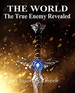 The True Enemy Revealed (The World Book 5) by [Cheek, Jason]