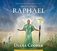 Meditation to Connect with Archangel Raphael (Angel & Archangel Meditations) by Diana Cooper(2010-09-01)