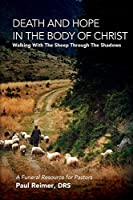 Death and Hope in the Body of Christ: Walking with the Sheep Through the Shadows