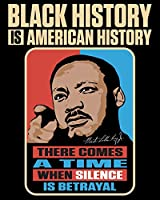 Black History Is American History: There Comes A Time When Silence Is Betrayal: 2019-2020 Weekly Planner featuring Martin Luther King Jr.