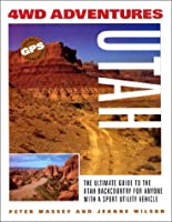 4Wd Adventures: Utah : The Ultimate Guide to the Utah Backcountry for Anyone With a Sport Utility Vehicle