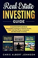Real Estate Investing Guide: 3 Manuscripts Bundle: Real Estate Investing for Passive Income,  Rich with Real Estate Investments and Real Estate Investing