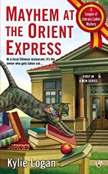 [Logan, Kylie]のMayhem at the Orient Express (League of Literary Ladies)