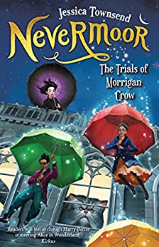 Nevermoor: The Trials of Morrigan Crow: Nevermoor 1 by [Townsend, Jessica]