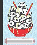 COMPOSITION NOTEBOOK: Cute Kawaii Baby Panda Bears Ramen Noodle Bowl Notebook and Journal with Wide Lined Ruled Paper Pages for Girls and Women, Perfect Workbook for Writing Notes and Exercise