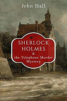 Sherlock Holmes and the Telephone Murder Mystery (A Sherlock Mystery Book 3) by [Hall, John]