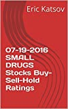 07-19-2016  SMALL DRUGS Stocks Buy-Sell-Hold Ratings (Buy-Sell-Hold+stocks iPhone app Book 1) (English Edition)