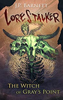 The Witch of Gray's Point: A Creature Feature Horror Suspense (Lorestalker Book 3) by [Barnett, J.P.]