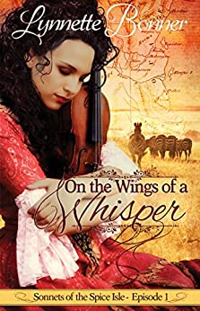 On the Wings of a Whisper: A serialized historical Christian romance. (Sonnets of the Spice Isle Book 1) by [Bonner, Lynnette]