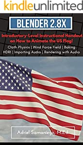 Blender 2.8X Introductory-Level Instructional Handout on How to Animate a Waving US Flag: Cloth Physics and Audio in Blender (English Edition)