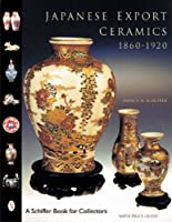 Japanese Export Ceramics: 1860-1920 (A Schiffer Book for Collectors)