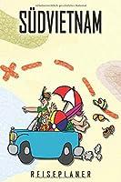 Suedvietnam Reiseplaner: Reise- und Urlaubstagebuch fuer Suedvietnam. Ein Logbuch mit wichtigen vorgefertigten Seiten und vielen freien Seiten fuer deine Reiseerinnerungen. Eignet sich als Geschenk, Notizbuch oder als Abschiedsgeschenk