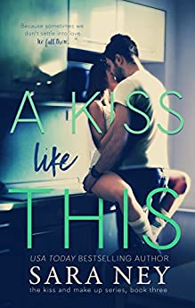 A Kiss Like This (The Kiss And Make Up Series Book 3) by [Ney, Sara]