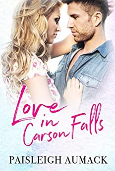 Love in Carson Falls (The Falls Series Book 1) by [Aumack, Paisleigh]