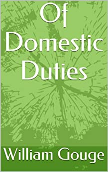 Of Domestic Duties by [Gouge, William]