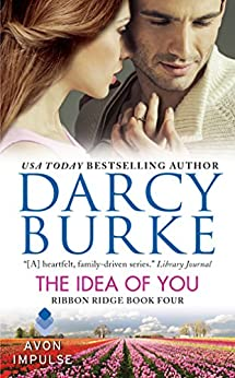 The Idea of You: Ribbon Ridge Book Four by [Burke, Darcy]