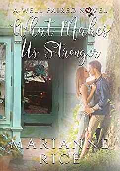 What Makes Us Stronger (A Well Paired Novel Book 3) by [Rice, Marianne]