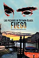 Los pecados de Deymon Black/ The sins of Deymon Black: Fuego/Fire