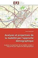 Analyses Et Projections de la Mobilité Par L Approche Démographique (Omn.Univ.Europ.)