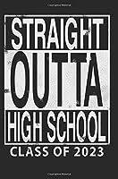 Straight Outta High School Class of 2023: Blank Lined Journal - Class of 2023 Journal