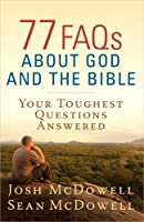 77 FAQs About God and the Bible: Your Toughest Questions Answered (McDowell Apologetics Library)