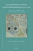 Law and Division of Power in the Crimean Khanate (1532-1774): With Special Reference to the Reign of Murad Giray (1678-1683) (Ottoman Empire and Its Heritage)