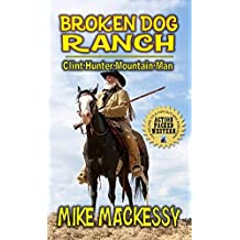 "Broken Dog Ranch: Clint Hunter Mountain Man: From The Author of ""Down From The Mountain: A Western Adventure"""