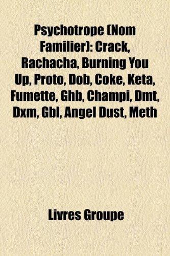 Psychotrope (Nom Familier): Crack, Rachacha, Burning You Up, Proto, Dob, Coke, Keta, Fumette, Ghb, Champi, Dmt, DXM, Gbl, Angel Dust, Meth