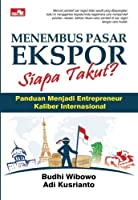 Menembus Pasar Ekspor Siapa Takut? (Indonesian Edition) [並行輸入品]