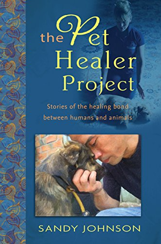 The Pet Healer Project: Stories of the Healing Bond Between Humans and Animals (English Edition)