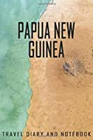 Papua New Guinea Travel Diary and Notebook: Travel Diary for Papua New Guinea. A logbook with important pre-made pages and many free sites for your travel memories. For a present, notebook or as a parting gift