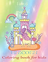 I am 6 & magical Unicorn coloring book for kids: An unicorn coloring activity book for kids & toddler age 6,7,8,9,10,11 & 12. Unicorn coloring book with color by number & funny design to active their brain. A new year gift for kids.