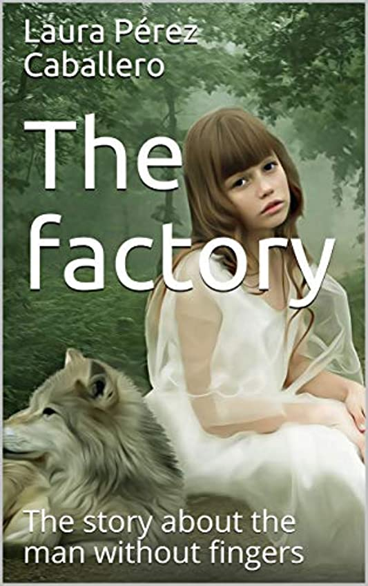 お肉木製出席するThe factory: The story about the man without fingers (English Edition)
