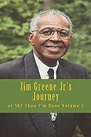 Jim Greene Jr's Journey: Or 101 Than I'm Done