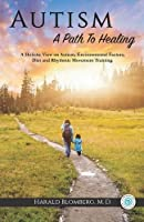 Autism: A Path To Healing: A Holistic View on Autism, Environmental Factors, Diet and Rhythmic Movement Training.